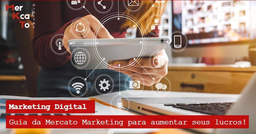 Esse artigo da Mercato Marketing entrega a você Guia de marketing digital da marcato marketing para aumentar seus lucros